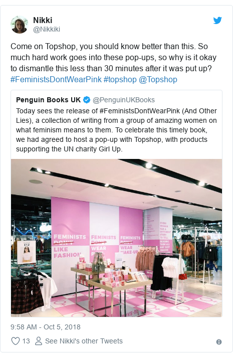 Twitter post by @Nikkiki: Come on Topshop, you should know better than this. So much hard work goes into these pop-ups, so why is it okay to dismantle this less than 30 minutes after it was put up? #FeministsDontWearPink #topshop @Topshop