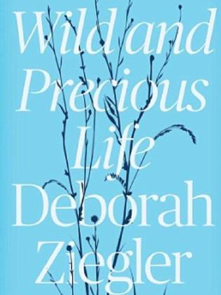 Deborah Ziegler's book about her daughter, Wild and Precious Life. Picture: Supplied