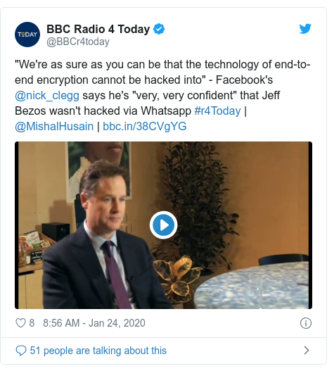 Twitter post by @BBCr4today: We're as sure as you can be that the technology of end-to-end encryption cannot be hacked into - Facebook's @nick_clegg says he's very, very confident that Jeff Bezos wasn't hacked via Whatsapp #r4Today | @MishalHusain |