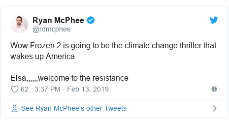 Twitter post by @rdmcphee: Wow Frozen 2 is going to be the climate change thriller that wakes up AmericaElsa,,,,,,welcome to the resistance