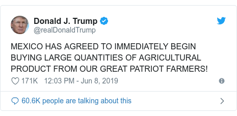Twitter post by @realDonaldTrump: MEXICO HAS AGREED TO IMMEDIATELY BEGIN BUYING LARGE QUANTITIES OF AGRICULTURAL PRODUCT FROM OUR GREAT PATRIOT FARMERS!