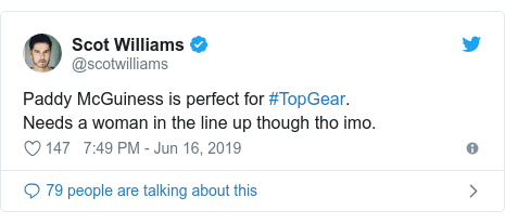 Twitter post by @scotwilliams: Paddy McGuiness is perfect for #TopGear. Needs a woman in the line up though tho imo.