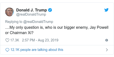 Twitter post by @realDonaldTrump: ....My only question is, who is our bigger enemy, Jay Powell or Chairman Xi?