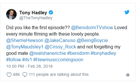 Twitter post by @TheTonyHadley: Did you like the first episode?? @BenidormTVshow Loved every minute filming with these lovely people. @SherrieHewson @JakeCanuso @BeingBoycie @TonyMaudsley1 @Crissy_Rock and not forgetting my good mate @realshanerichie #benidorm #tonyhadley #follow #itv1 #Newmusiccomingsoon