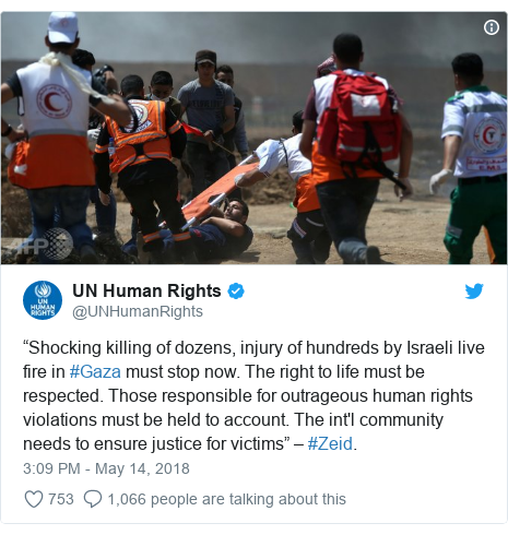 "Twitter post by @UNHumanRights: ""Shocking killing of dozens, injury of hundreds by Israeli live fire in #Gaza must stop now. The right to life must be respected. Those responsible for outrageous human rights violations must be held to account. The int'l community needs to ensure justice for victims"" – #Zeid."