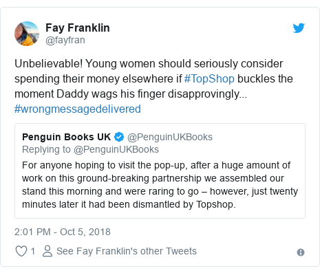 Twitter post by @fayfran: Unbelievable! Young women should seriously consider spending their money elsewhere if #TopShop buckles the moment Daddy wags his finger disapprovingly... #wrongmessagedelivered