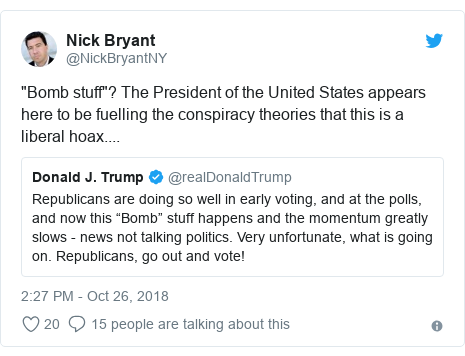Twitter post by @NickBryantNY: Bomb stuff? The President of the United States appears here to be fuelling the conspiracy theories that this is a liberal hoax....