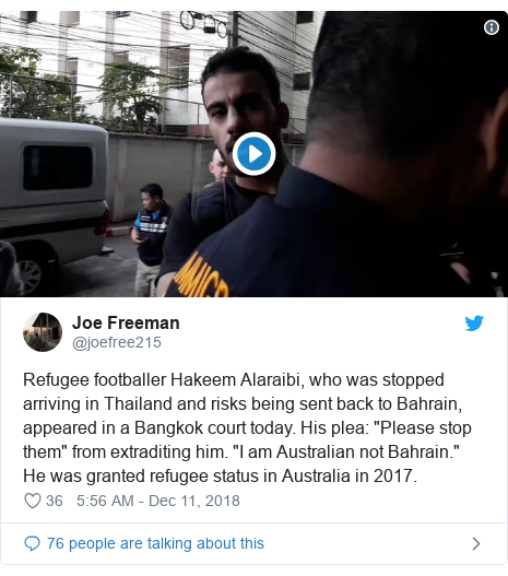 Twitter post by @joefree215: Refugee footballer Hakeem Alaraibi, who was stopped arriving in Thailand and risks being sent back to Bahrain, appeared in a Bangkok court today. His plea  Please stop them from extraditing him. I am Australian not Bahrain. He was granted refugee status in Australia in 2017.