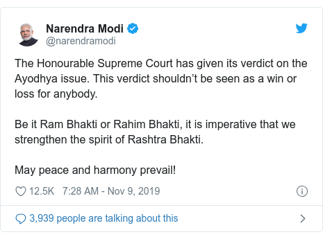 Twitter post by @narendramodi: The Honourable Supreme Court has given its verdict on the Ayodhya issue. This verdict shouldn't be seen as a win or loss for anybody. Be it Ram Bhakti or Rahim Bhakti, it is imperative that we strengthen the spirit of Rashtra Bhakti. May peace and harmony prevail!