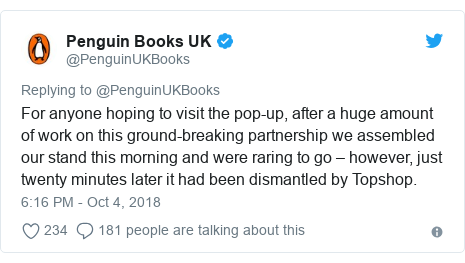 Twitter post by @PenguinUKBooks: For anyone hoping to visit the pop-up, after a huge amount of work on this ground-breaking partnership we assembled our stand this morning and were raring to go – however, just twenty minutes later it had been dismantled by Topshop.