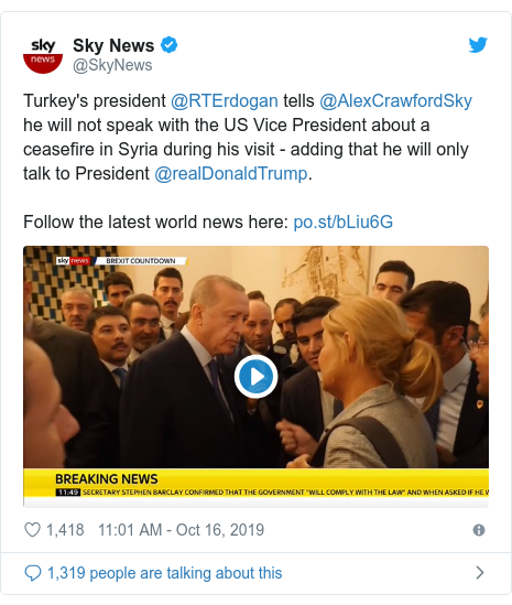 Twitter post by @SkyNews: Turkey's president @RTErdogan tells @AlexCrawfordSky he will not speak with the US Vice President about a ceasefire in Syria during his visit - adding that he will only talk to President @realDonaldTrump.Follow the latest world news here