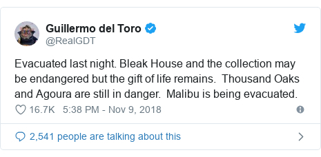 Twitter post by @RealGDT: Evacuated last night. Bleak House and the collection may be endangered but the gift of life remains.  Thousand Oaks and Agoura are still in danger.  Malibu is being evacuated.