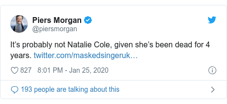 Twitter post by @piersmorgan: It's probably not Natalie Cole, given she's been dead for 4 years.