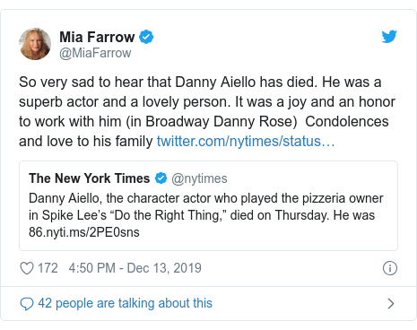 Twitter post by @MiaFarrow: So very sad to hear that Danny Aiello has died. He was a superb actor and a lovely person. It was a joy and an honor to work with him (in Broadway Danny Rose)  Condolences and love to his family
