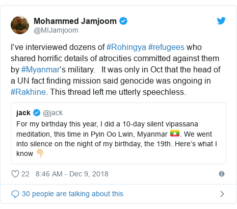 Twitter post by @MIJamjoom: I've interviewed dozens of #Rohingya #refugees who shared horrific details of atrocities committed against them by #Myanmar's military.   It was only in Oct that the head of a UN fact finding mission said genocide was ongoing in #Rakhine. This thread left me utterly speechless.