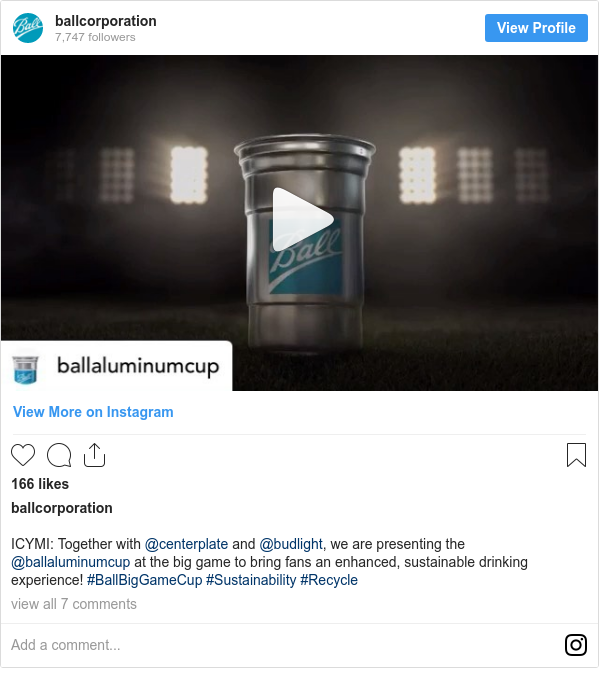 Instagram post by ballcorporation: ICYMI  Together with @centerplate and @budlight, we are presenting the @ballaluminumcup at the big game to bring fans an enhanced, sustainable drinking experience! #BallBigGameCup #Sustainability #Recycle