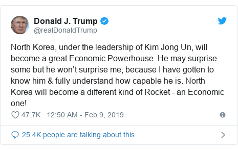 Twitter post by @realDonaldTrump: North Korea, under the leadership of Kim Jong Un, will become a great Economic Powerhouse. He may surprise some but he won't surprise me, because I have gotten to know him  fully understand how capable he is. North Korea will become a different kind of Rocket - an Economic one!