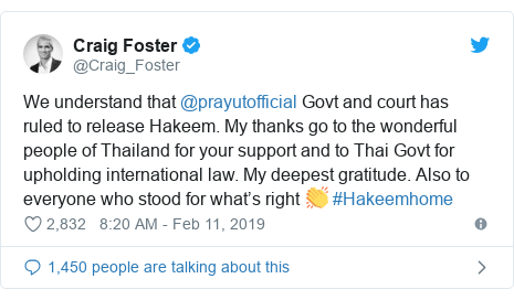 Twitter post by @Craig_Foster: We understand that @prayutofficial Govt and court has ruled to release Hakeem. My thanks go to the wonderful people of Thailand for your support and to Thai Govt for upholding international law. My deepest gratitude. Also to everyone who stood for what's right 👏 #Hakeemhome
