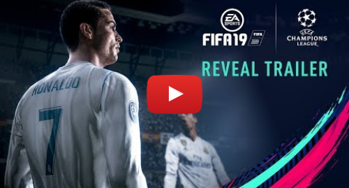 Youtube post by EA SPORTS FIFA: FIFA 19   Official Reveal Trailer with UEFA Champions League