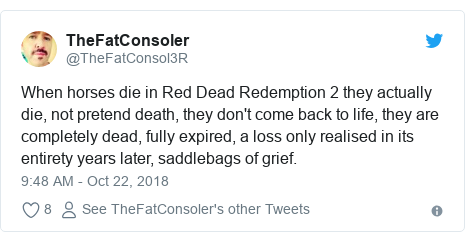 Twitter post by @TheFatConsol3R: When horses die in Red Dead Redemption 2 they actually die, not pretend death, they don't come back to life, they are completely dead, fully expired, a loss only realised in its entirety years later, saddlebags of grief.